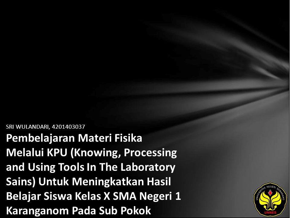 SRI WULANDARI, 4201403037 Pembelajaran Materi Fisika Melalui KPU (Knowing, Processing and Using Tools In The Laboratory Sains) Untuk Meningkatkan Hasi