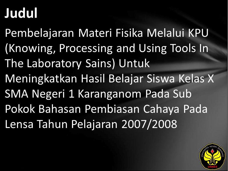 Judul Pembelajaran Materi Fisika Melalui KPU (Knowing, Processing and Using Tools In The Laboratory Sains) Untuk Meningkatkan Hasil Belajar Siswa Kela