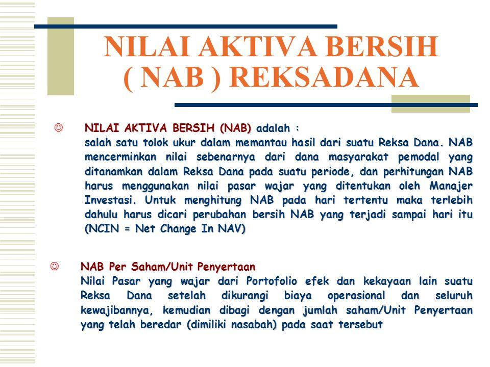 NILAI AKTIVA BERSIH ( NAB ) REKSADANA JNILAI AKTIVA BERSIH (NAB) adalah : salah satu tolok ukur dalam memantau hasil dari suatu Reksa Dana. NAB mencer