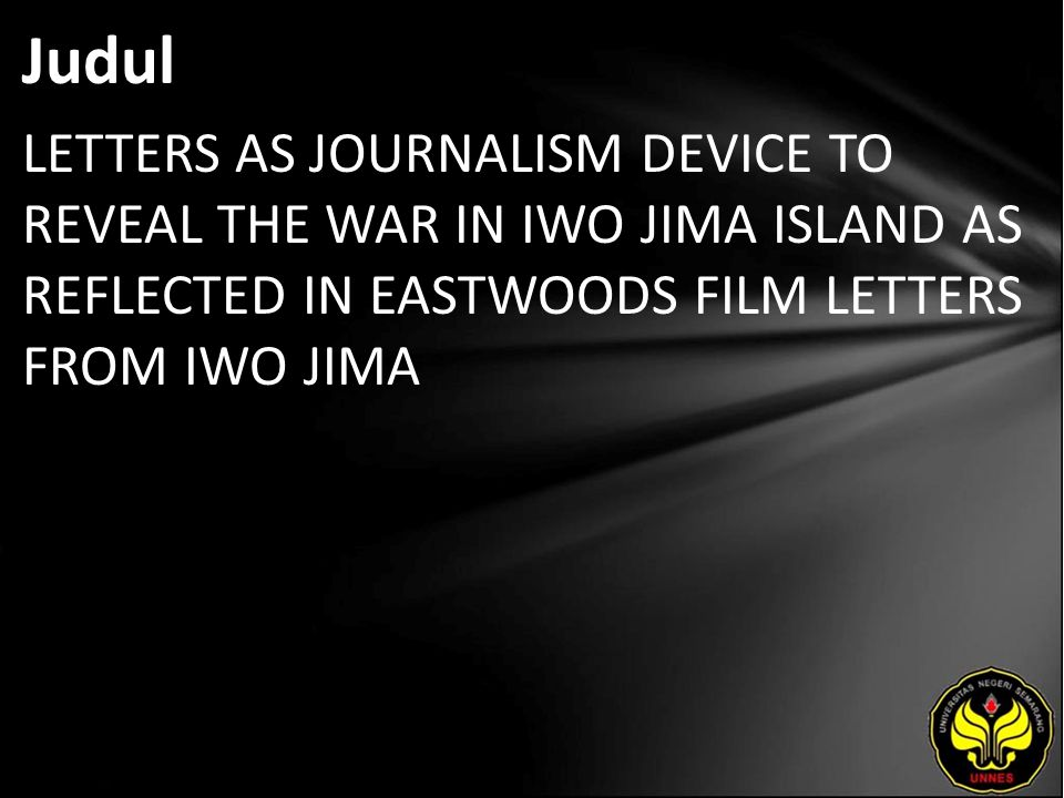 Judul LETTERS AS JOURNALISM DEVICE TO REVEAL THE WAR IN IWO JIMA ISLAND AS REFLECTED IN EASTWOODS FILM LETTERS FROM IWO JIMA