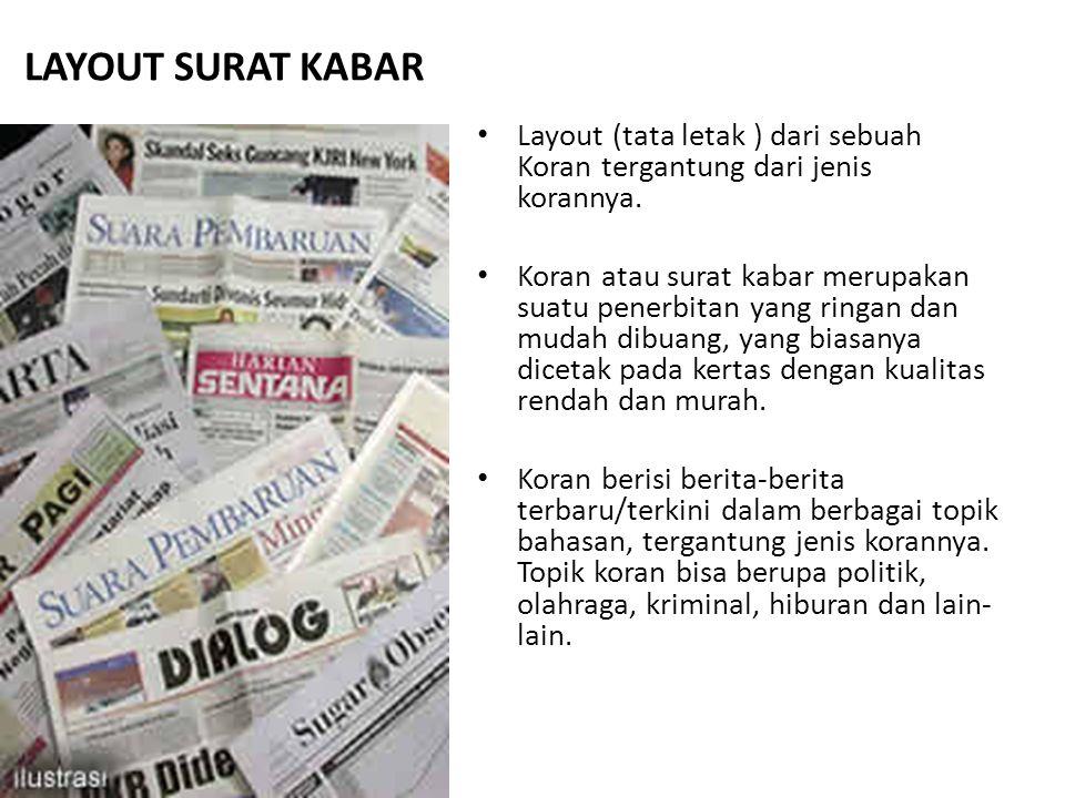 LAYOUT SURAT KABAR Layout (tata letak ) dari sebuah Koran tergantung dari jenis korannya. Koran atau surat kabar merupakan suatu penerbitan yang ringa