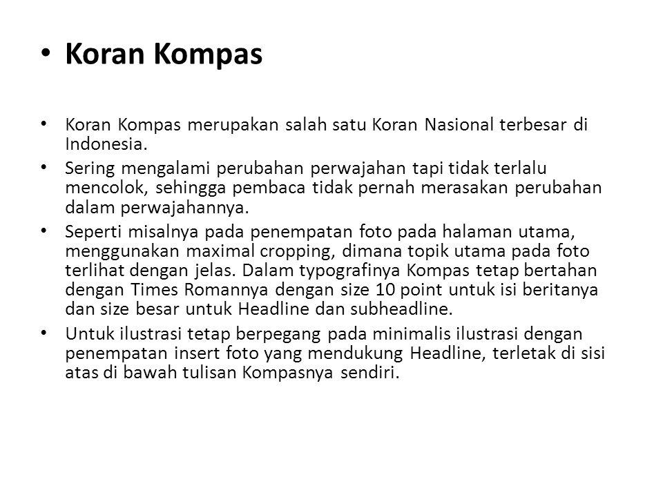 Koran Kompas Koran Kompas merupakan salah satu Koran Nasional terbesar di Indonesia. Sering mengalami perubahan perwajahan tapi tidak terlalu mencolok