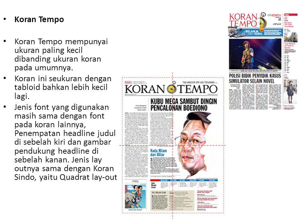 Koran Tempo Koran Tempo mempunyai ukuran paling kecil dibanding ukuran koran pada umumnya. Koran ini seukuran dengan tabloid bahkan lebih kecil lagi.