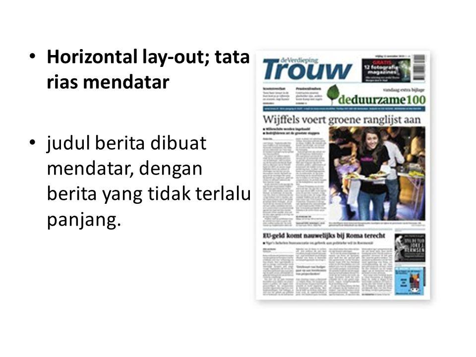 Horizontal lay-out; tata rias mendatar judul berita dibuat mendatar, dengan berita yang tidak terlalu panjang.