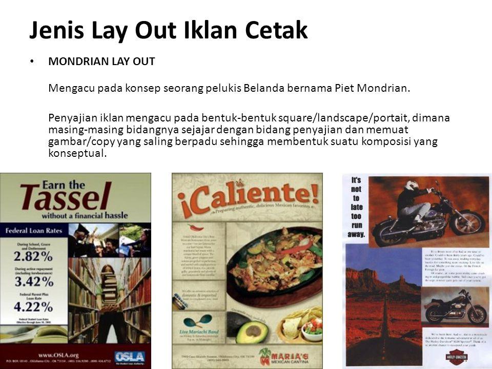 Jenis Lay Out Iklan Cetak MONDRIAN LAY OUT Mengacu pada konsep seorang pelukis Belanda bernama Piet Mondrian. Penyajian iklan mengacu pada bentuk-bent