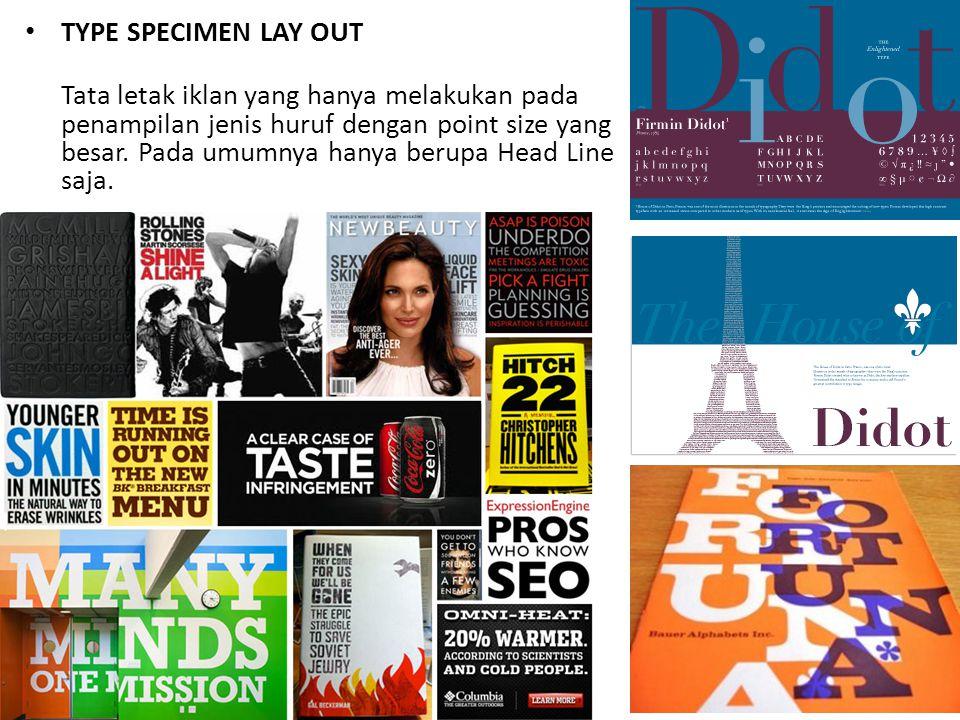 TYPE SPECIMEN LAY OUT Tata letak iklan yang hanya melakukan pada penampilan jenis huruf dengan point size yang besar. Pada umumnya hanya berupa Head L