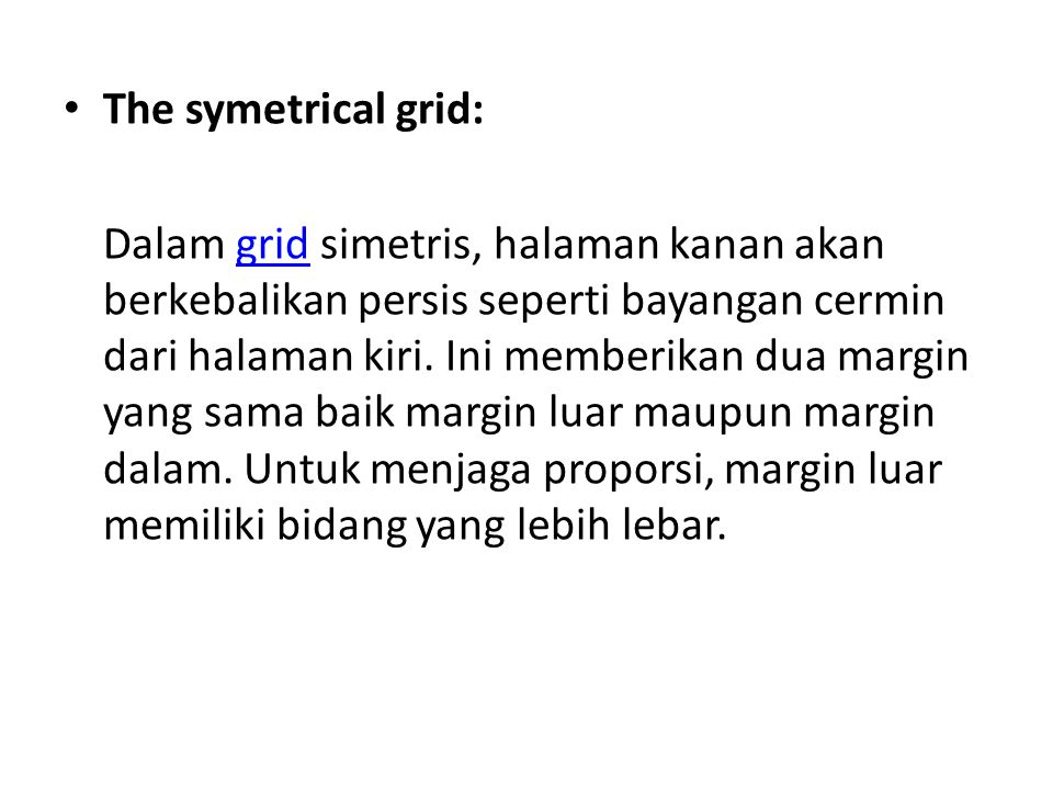 The symetrical grid: Dalam grid simetris, halaman kanan akan berkebalikan persis seperti bayangan cermin dari halaman kiri. Ini memberikan dua margin