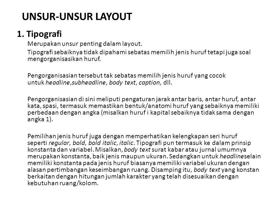 UNSUR-UNSUR LAYOUT 1. Tipografi Merupakan unsur penting dalam layout. Tipografi sebaiknya tidak dipahami sebatas memilih jenis huruf tetapi juga soal