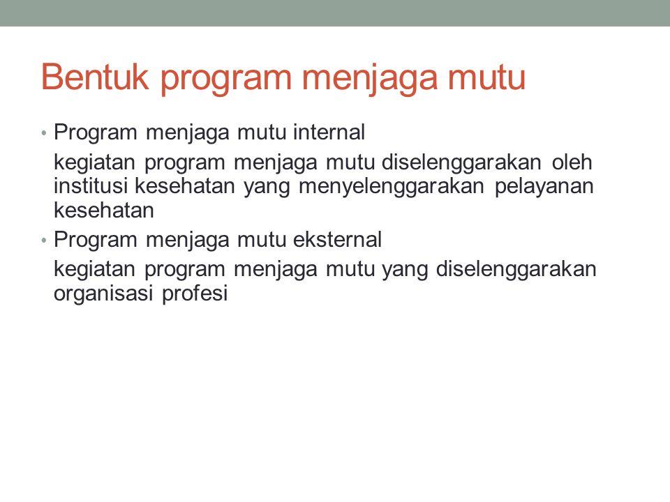 Bentuk program menjaga mutu Program menjaga mutu internal kegiatan program menjaga mutu diselenggarakan oleh institusi kesehatan yang menyelenggarakan