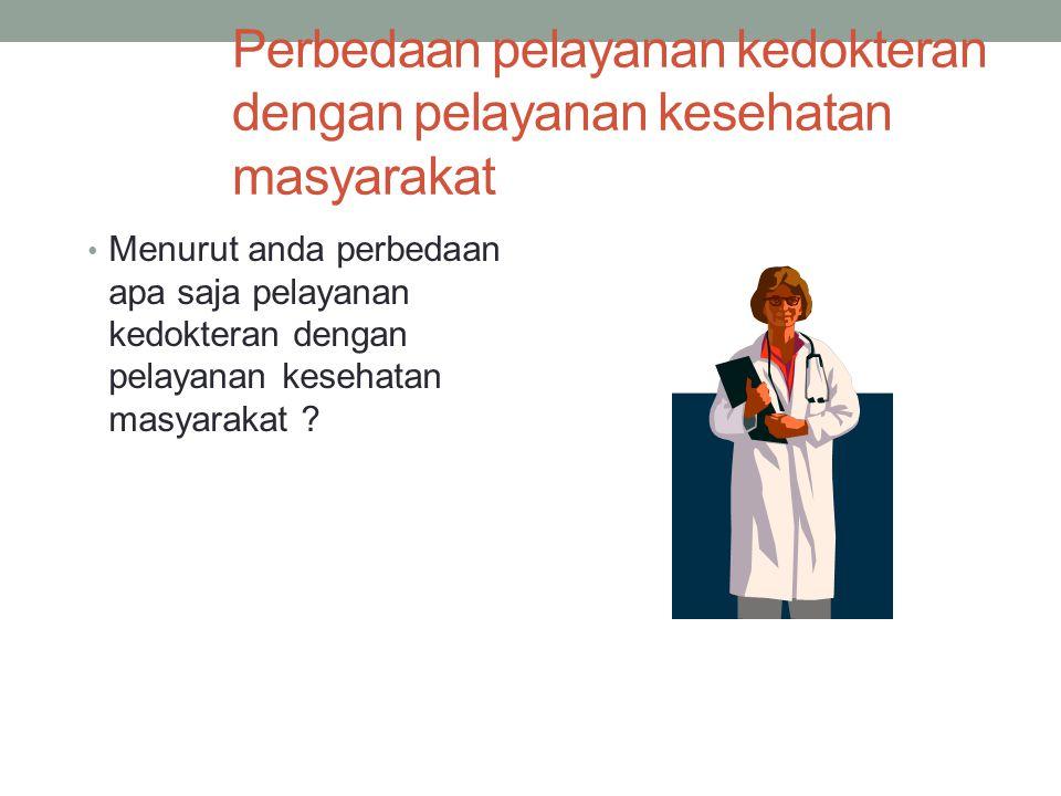 Perbedaan pelayanan kedokteran dengan pelayanan kesehatan masyarakat Menurut anda perbedaan apa saja pelayanan kedokteran dengan pelayanan kesehatan m