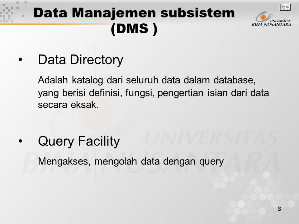 8 Data Manajemen subsistem (DMS ) Data Directory Adalah katalog dari seluruh data dalam database, yang berisi definisi, fungsi, pengertian isian dari