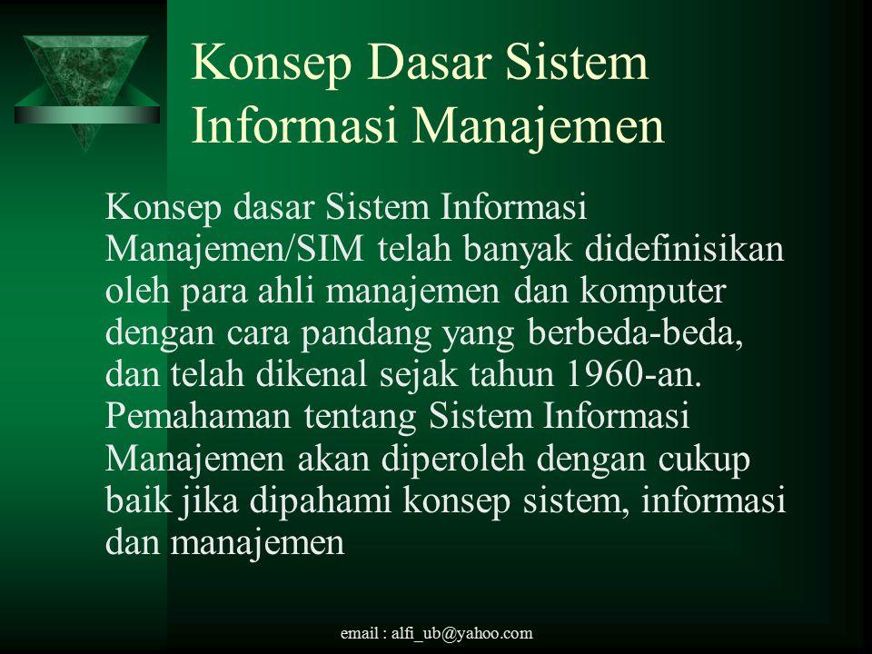 Konsep Dasar Sistem Informasi Manajemen Konsep dasar Sistem Informasi Manajemen/SIM telah banyak didefinisikan oleh para ahli manajemen dan komputer dengan cara pandang yang berbeda-beda, dan telah dikenal sejak tahun 1960-an.