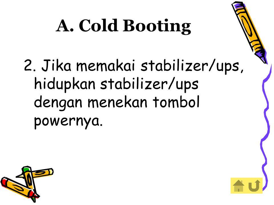 2. Jika memakai stabilizer/ups, hidupkan stabilizer/ups dengan menekan tombol powernya. A. Cold Booting