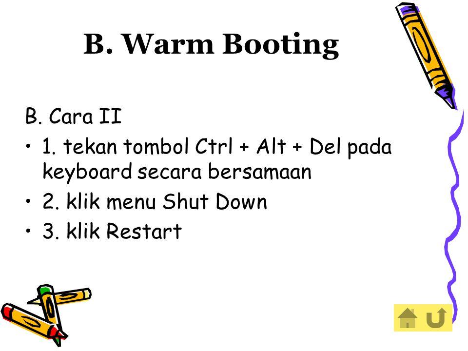 B. Cara II 1. tekan tombol Ctrl + Alt + Del pada keyboard secara bersamaan 2. klik menu Shut Down 3. klik Restart B. Warm Booting