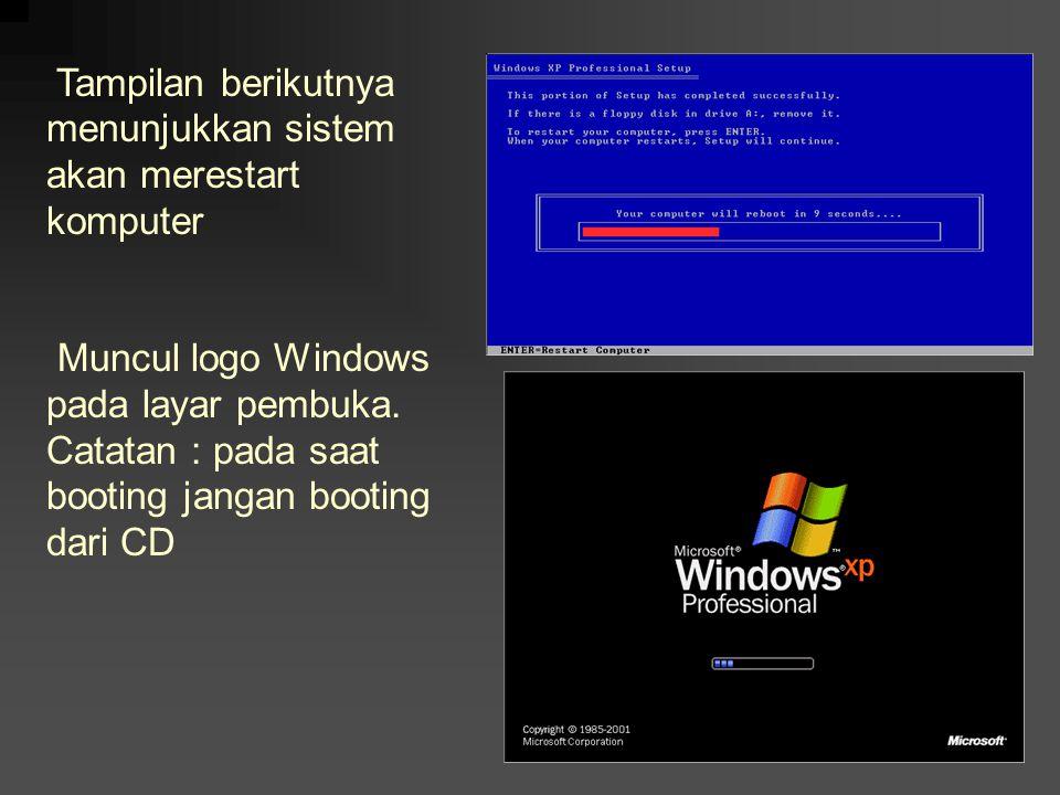 Tampilan berikutnya menunjukkan sistem akan merestart komputer Muncul logo Windows pada layar pembuka. Catatan : pada saat booting jangan booting dari