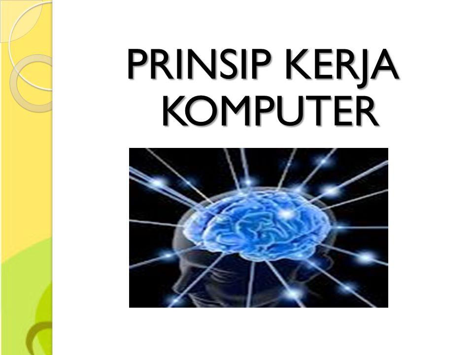 PRINSIP KERJA KOMPUTER