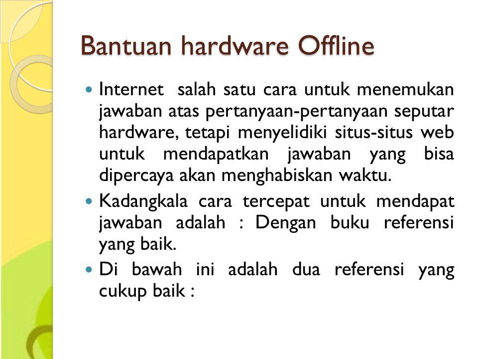Bantuan hardware Offline Internet salah satu cara untuk menemukan jawaban atas pertanyaan-pertanyaan seputar hardware, tetapi menyelidiki situs-situs web untuk mendapatkan jawaban yang bisa dipercaya akan menghabiskan waktu.