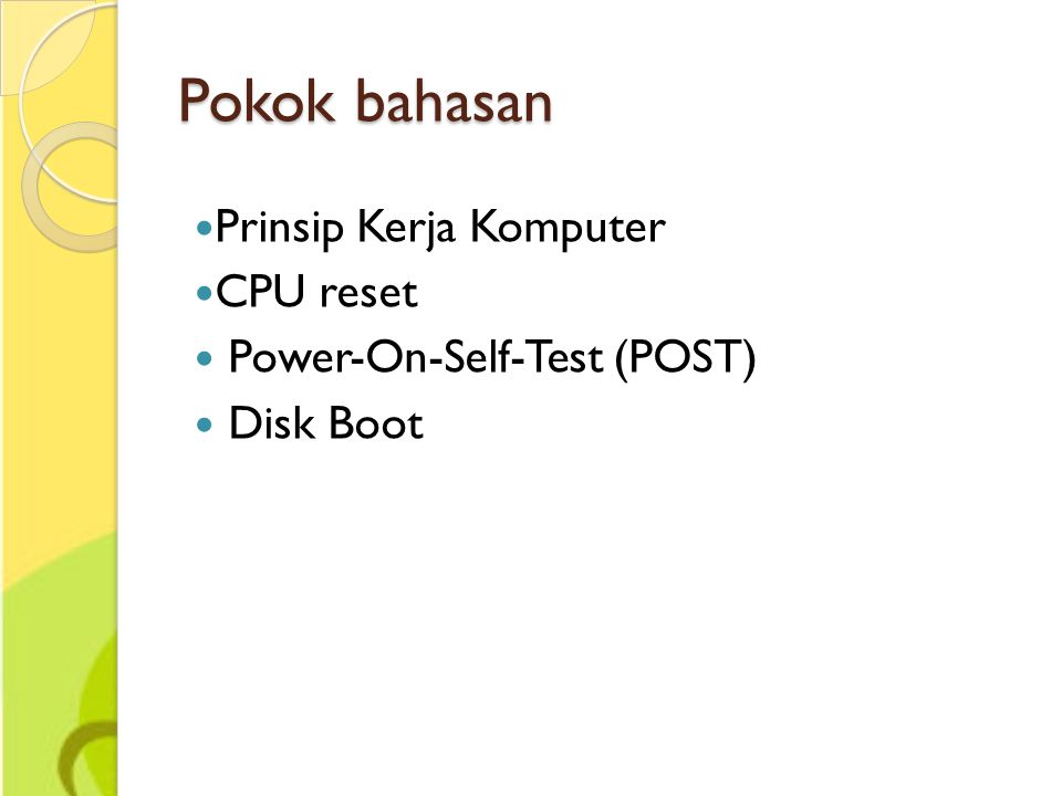 Pokok bahasan Prinsip Kerja Komputer CPU reset Power-On-Self-Test (POST) Disk Boot