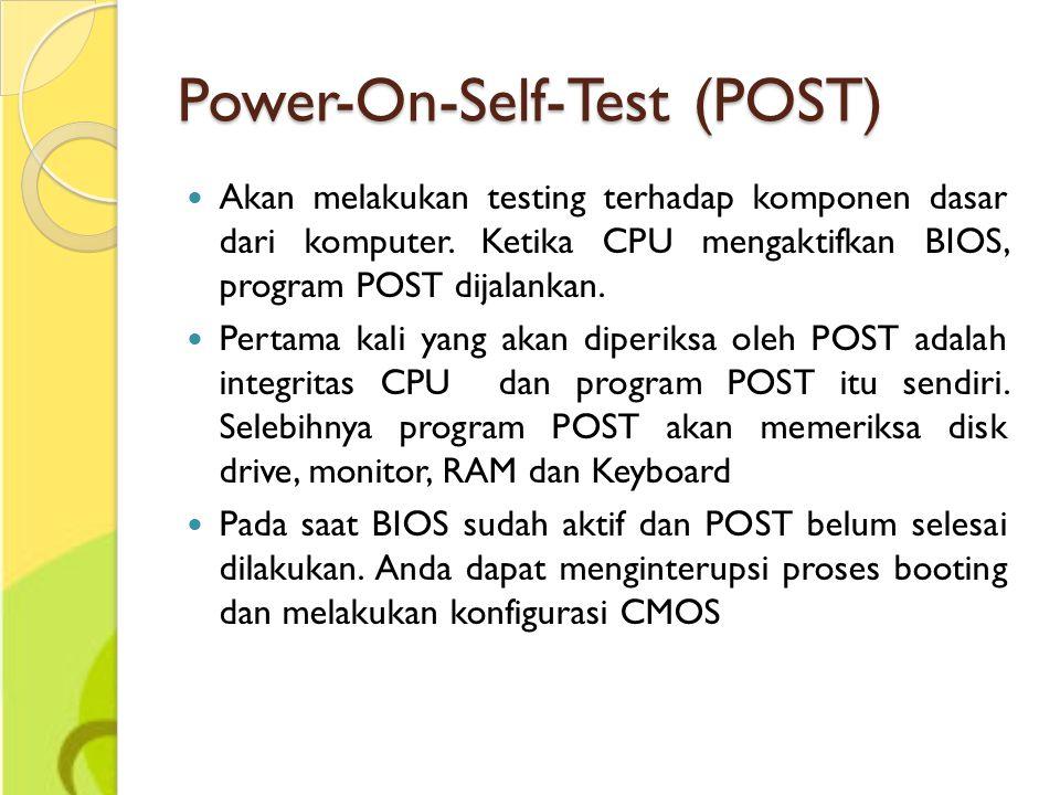 Power-On-Self-Test (POST) Akan melakukan testing terhadap komponen dasar dari komputer. Ketika CPU mengaktifkan BIOS, program POST dijalankan. Pertama