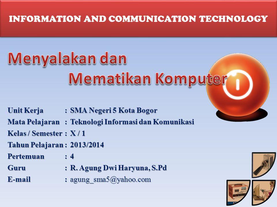 INFORMATION AND COMMUNICATION TECHNOLOGY Unit Kerja:SMA Negeri 5 Kota Bogor Mata Pelajaran :Teknologi Informasi dan Komunikasi Kelas / Semester:X / 1