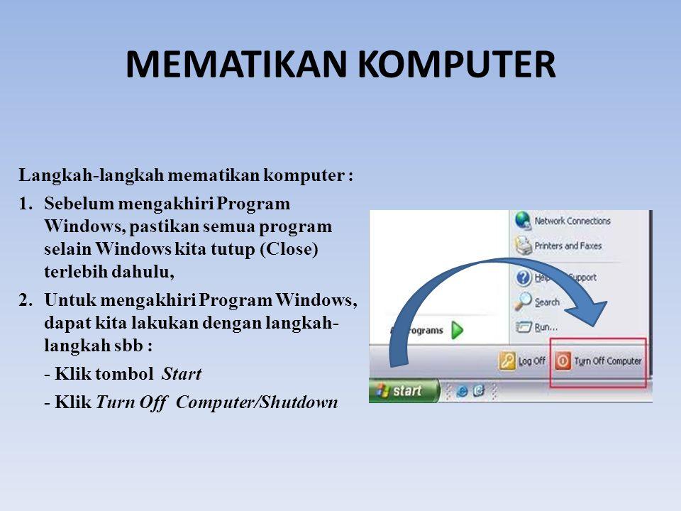 MEMATIKAN KOMPUTER Langkah-langkah mematikan komputer : 1.Sebelum mengakhiri Program Windows, pastikan semua program selain Windows kita tutup (Close)