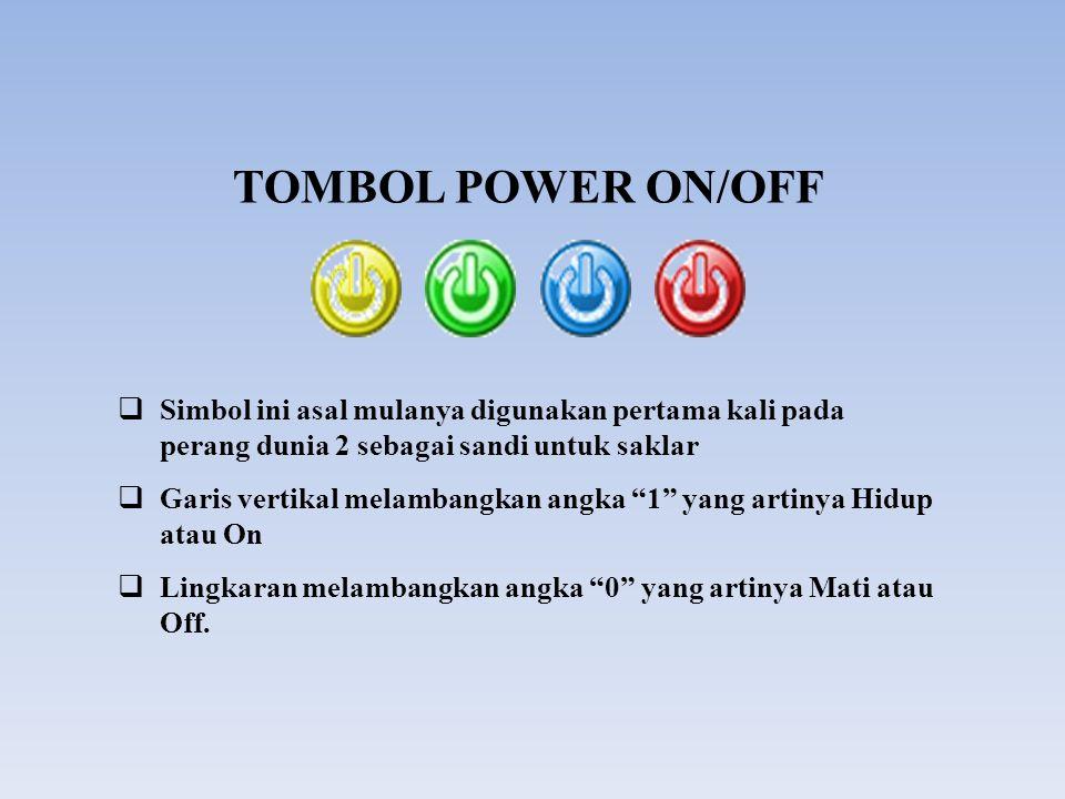 TOMBOL POWER ON/OFF  Simbol ini asal mulanya digunakan pertama kali pada perang dunia 2 sebagai sandi untuk saklar  Garis vertikal melambangkan angk