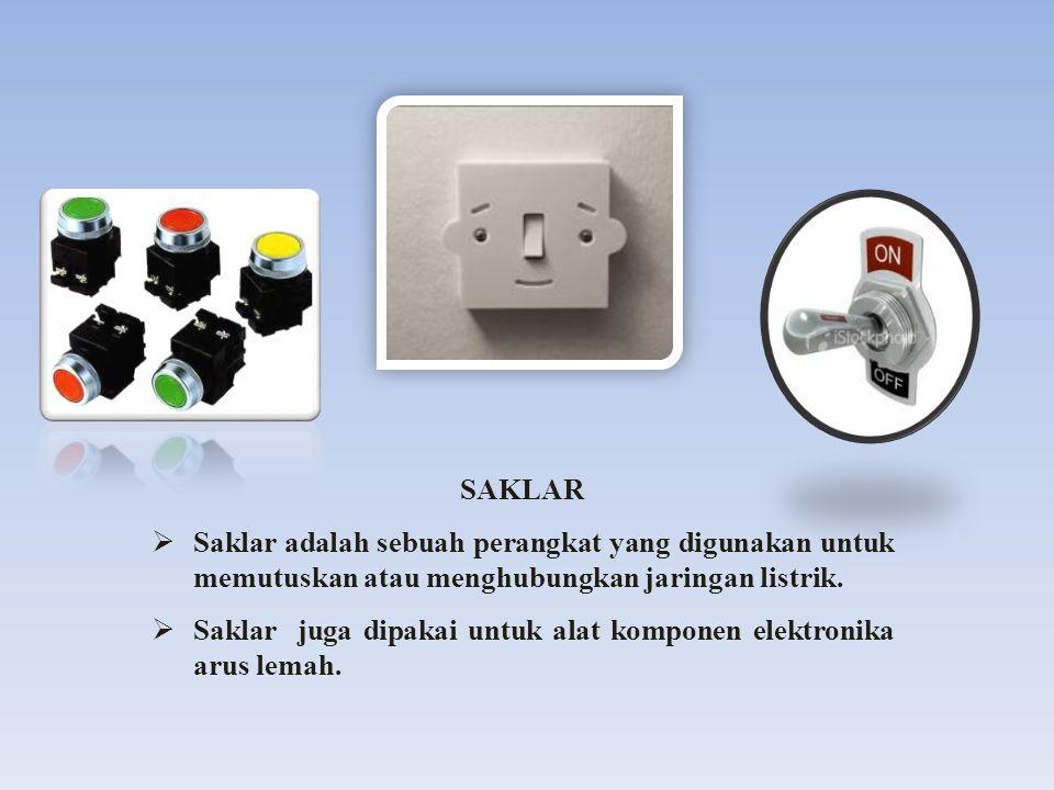 SAKLAR  Saklar adalah sebuah perangkat yang digunakan untuk memutuskan atau menghubungkan jaringan listrik.  Saklar juga dipakai untuk alat komponen