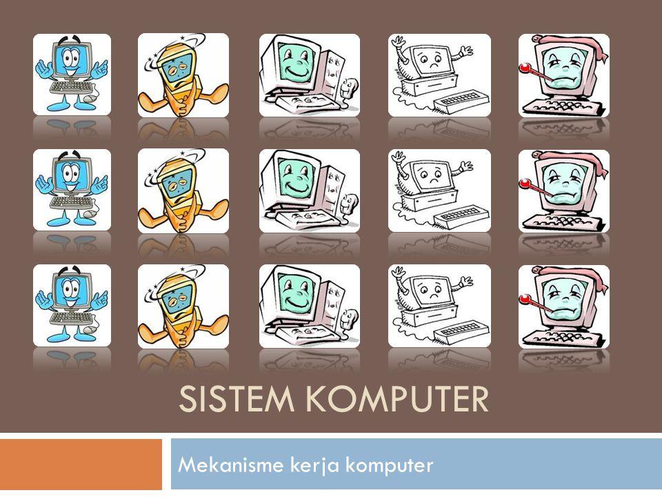SISTEM KOMPUTER Mekanisme kerja komputer