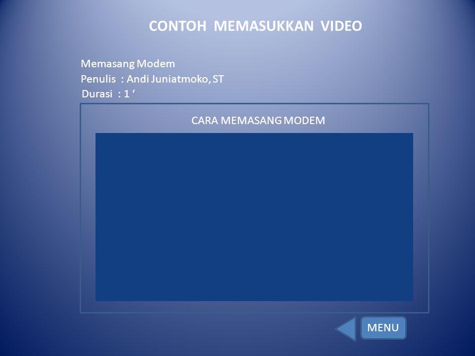 Memasang Modem Penulis : Andi Juniatmoko, ST Durasi : 1 ' CARA MEMASANG MODEM CONTOH MEMASUKKAN VIDEO