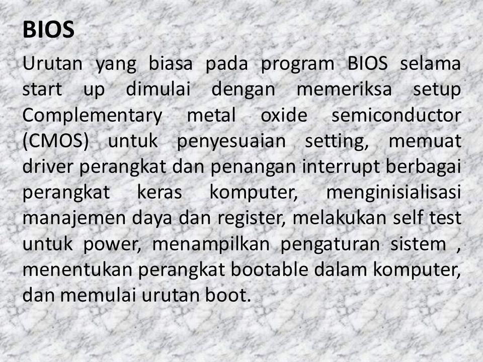 BIOS Urutan yang biasa pada program BIOS selama start up dimulai dengan memeriksa setup Complementary metal oxide semiconductor (CMOS) untuk penyesuai