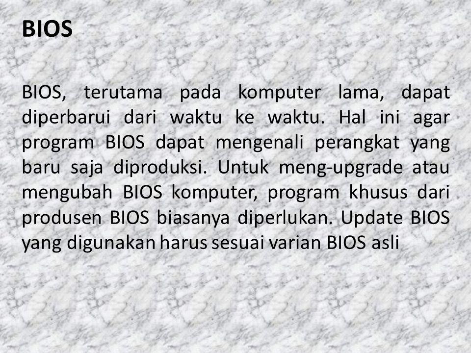 BIOS BIOS, terutama pada komputer lama, dapat diperbarui dari waktu ke waktu. Hal ini agar program BIOS dapat mengenali perangkat yang baru saja dipro