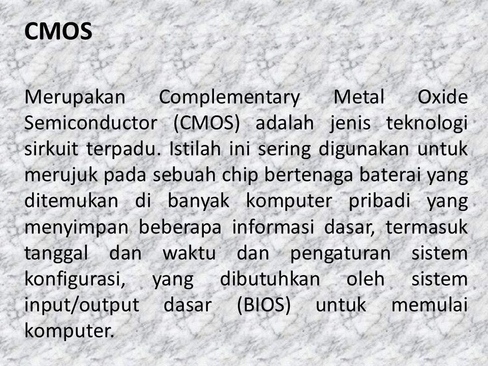 Merupakan Complementary Metal Oxide Semiconductor (CMOS) adalah jenis teknologi sirkuit terpadu. Istilah ini sering digunakan untuk merujuk pada sebua