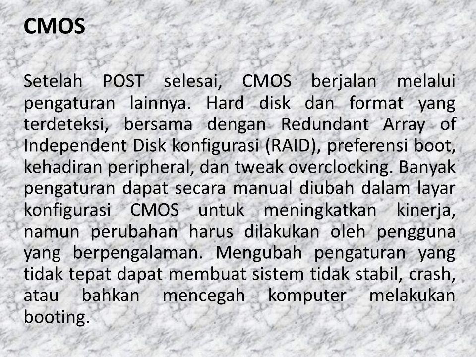 CMOS Setelah POST selesai, CMOS berjalan melalui pengaturan lainnya. Hard disk dan format yang terdeteksi, bersama dengan Redundant Array of Independe