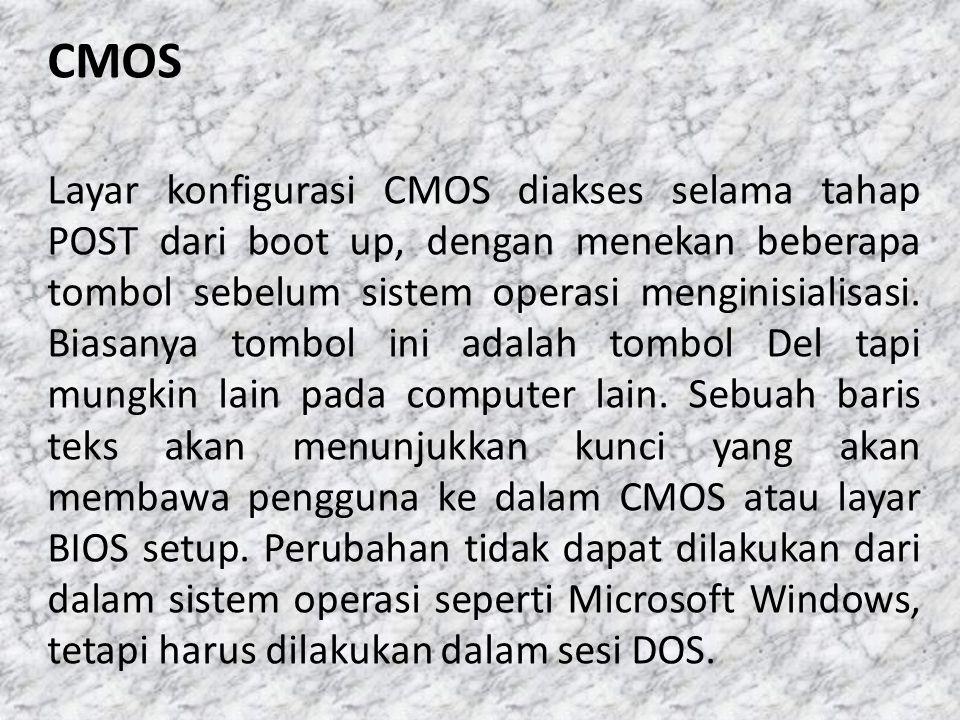 CMOS Layar konfigurasi CMOS diakses selama tahap POST dari boot up, dengan menekan beberapa tombol sebelum sistem operasi menginisialisasi.
