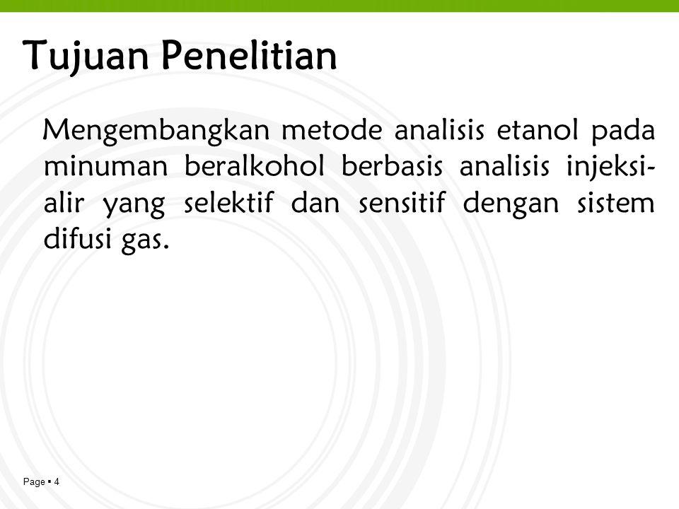Page  4 Tujuan Penelitian Mengembangkan metode analisis etanol pada minuman beralkohol berbasis analisis injeksi- alir yang selektif dan sensitif dengan sistem difusi gas.