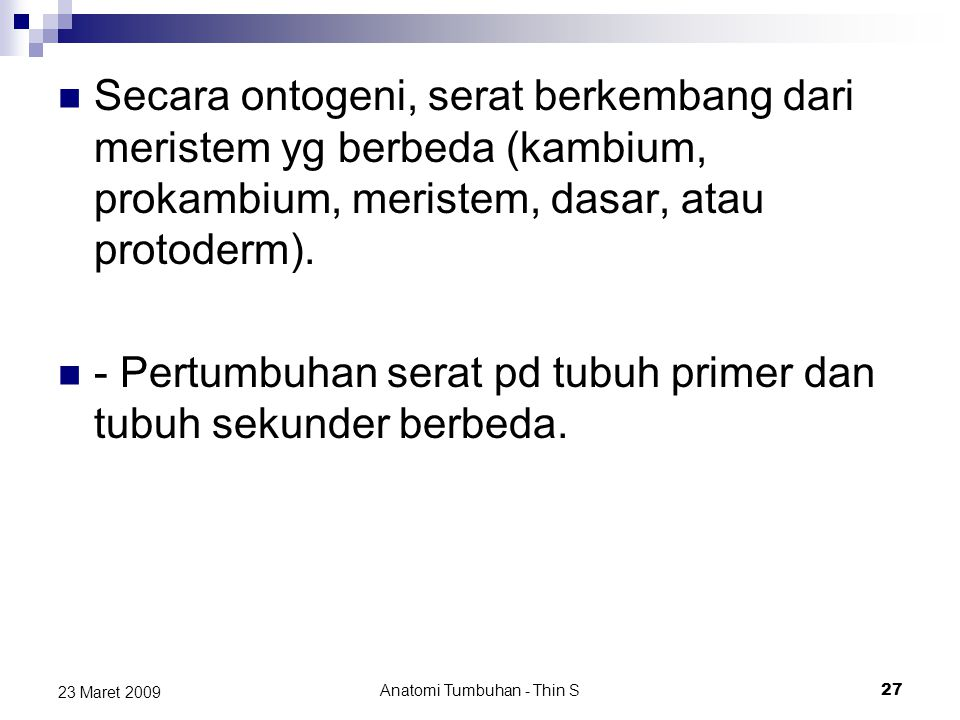 Secara ontogeni, serat berkembang dari meristem yg berbeda (kambium, prokambium, meristem, dasar, atau protoderm). - Pertumbuhan serat pd tubuh primer