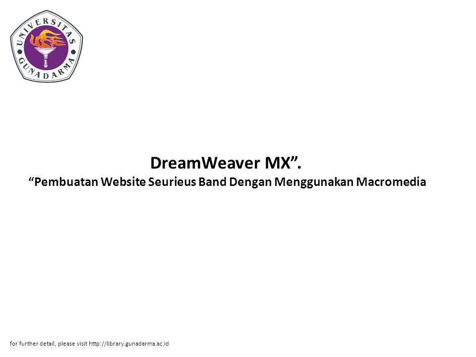Abstrak ABSTRAKSI Ulis yusnandar 33102118 Pembuatan Website Seurieus Band Dengan Menggun akan Macromedia DreamWeaver MX .
