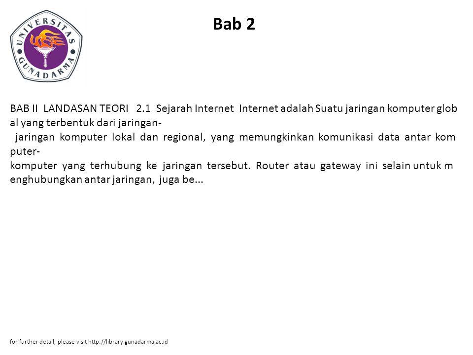 Bab 2 BAB II LANDASAN TEORI 2.1 Sejarah Internet Internet adalah Suatu jaringan komputer glob al yang terbentuk dari jaringan jaringan komputer lokal