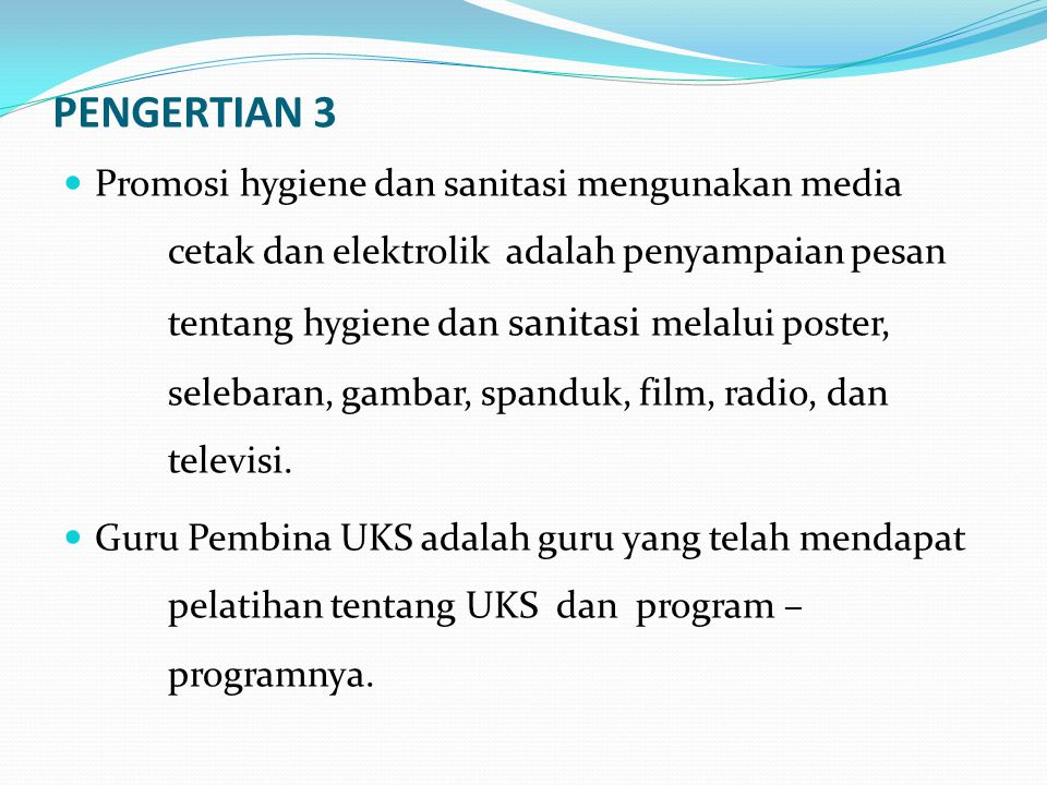 PENGERTIAN 3 Promosi hygiene dan sanitasi mengunakan media cetak dan elektrolik adalah penyampaian pesan tentang hygiene dan sanitasi melalui poster, selebaran, gambar, spanduk, film, radio, dan televisi.