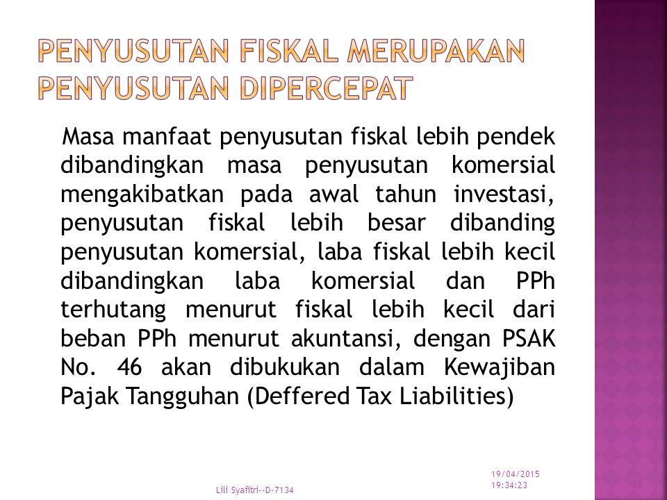 Masa manfaat penyusutan fiskal lebih pendek dibandingkan masa penyusutan komersial mengakibatkan pada awal tahun investasi, penyusutan fiskal lebih be