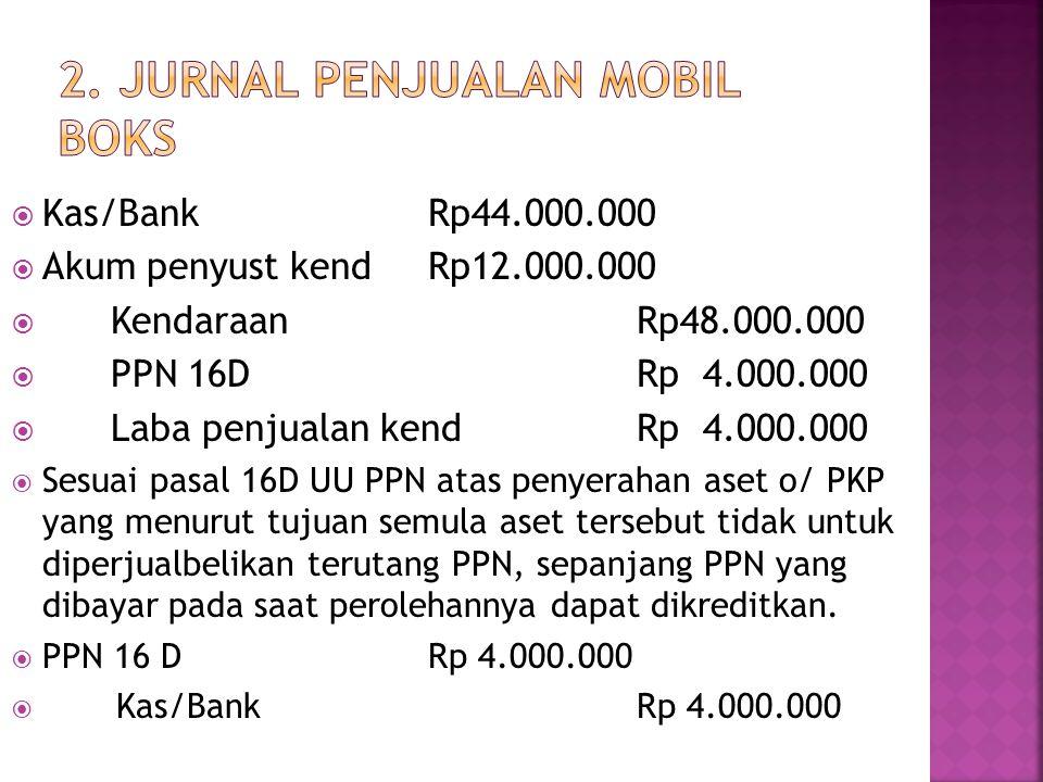  Kas/BankRp44.000.000  Akum penyust kendRp12.000.000  KendaraanRp48.000.000  PPN 16DRp 4.000.000  Laba penjualan kendRp 4.000.000  Sesuai pasal