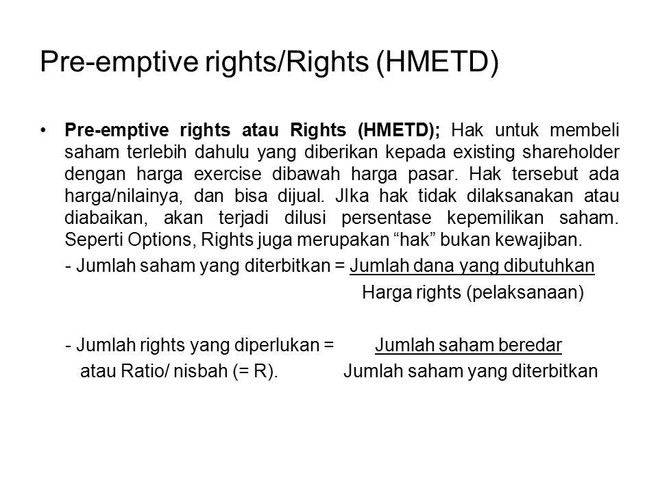 Pre-emptive rights/Rights (HMETD) Pre-emptive rights atau Rights (HMETD); Hak untuk membeli saham terlebih dahulu yang diberikan kepada existing shareholder dengan harga exercise dibawah harga pasar.