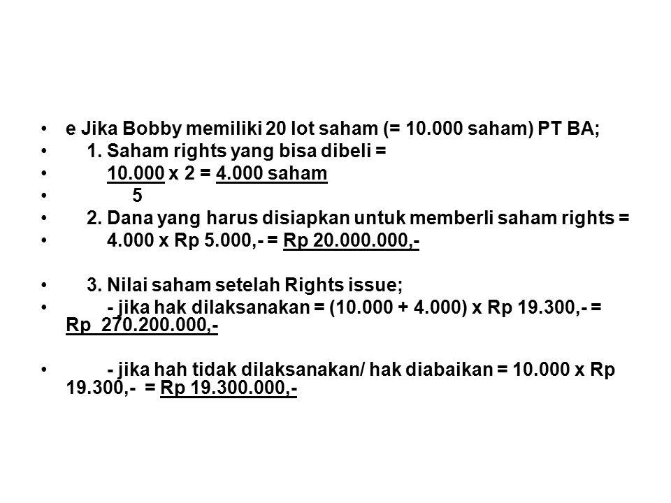 e Jika Bobby memiliki 20 lot saham (= 10.000 saham) PT BA; 1.