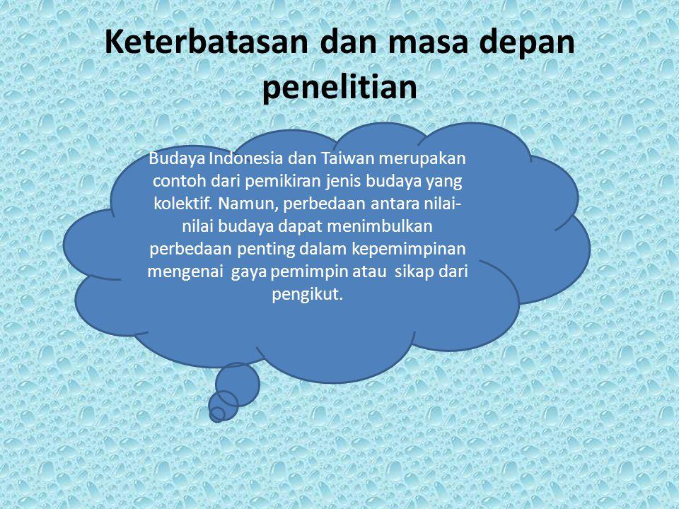 Keterbatasan dan masa depan penelitian Budaya Indonesia dan Taiwan merupakan contoh dari pemikiran jenis budaya yang kolektif. Namun, perbedaan antara
