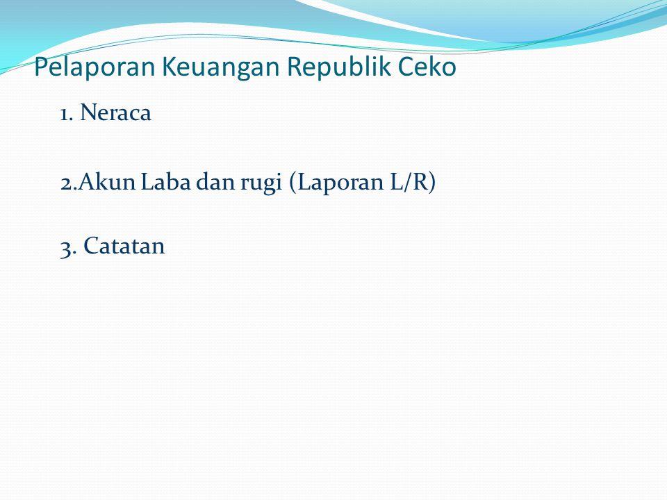Pelaporan Keuangan Republik Ceko 1. Neraca 2.Akun Laba dan rugi (Laporan L/R) 3. Catatan
