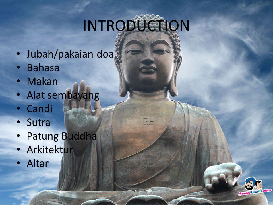 INTRODUCTION Jubah/pakaian doa Bahasa Makan Alat sembayang Candi Sutra Patung Buddha Arkitektur Altar
