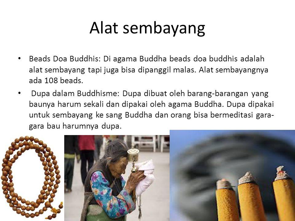 Alat sembayang Beads Doa Buddhis: Di agama Buddha beads doa buddhis adalah alat sembayang tapi juga bisa dipanggil malas. Alat sembayangnya ada 108 be