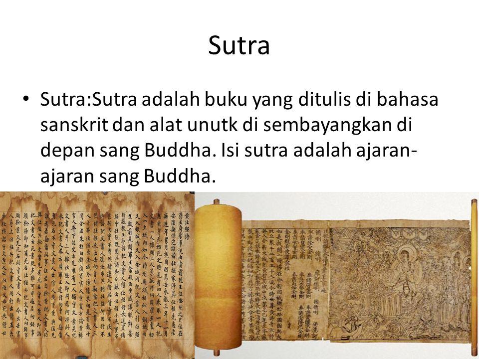Sutra Sutra:Sutra adalah buku yang ditulis di bahasa sanskrit dan alat unutk di sembayangkan di depan sang Buddha. Isi sutra adalah ajaran- ajaran san