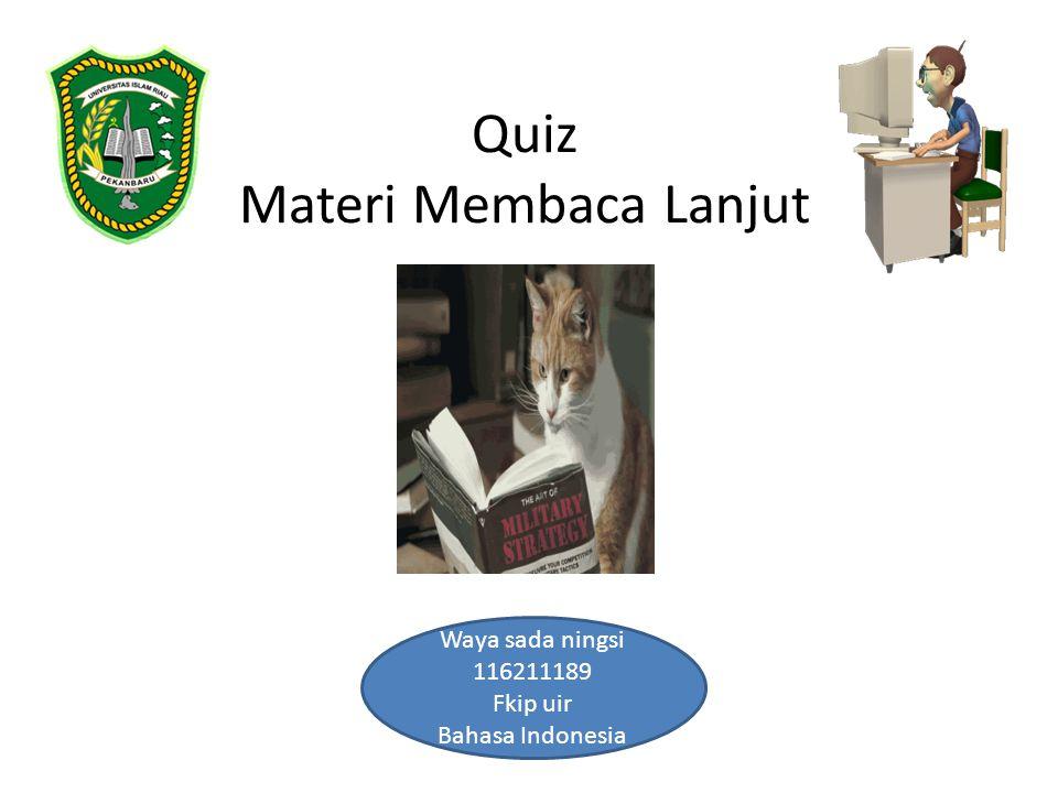Quiz Materi Membaca Lanjut Waya sada ningsi 116211189 Fkip uir Bahasa Indonesia