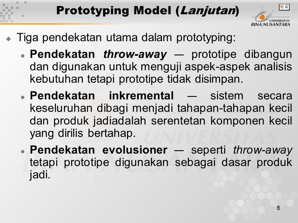 6 Prototyping Model (Lanjutan)  Tiga pendekatan utama dalam prototyping: Pendekatan throw-away — prototipe dibangun dan digunakan untuk menguji aspek